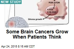 Some Brain Cancers Grow When Patients Think