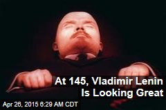At 145, Vladimir Lenin Is Looking Great