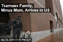 Tsarnaev Family, Minus Mom, Arrives in US