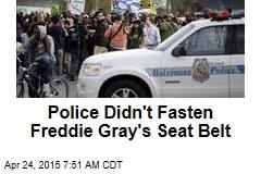 Police Didn't Fasten Freddie Gray's Seat Belt
