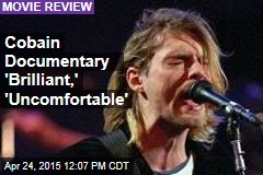 Cobain Documentary 'Brilliant,' 'Uncomfortable'