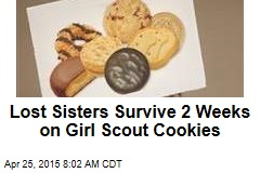 Lost Sisters Survive 2 Weeks on Girl Scout Cookies