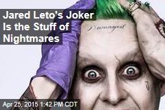 Jared Leto's Joker Is the Stuff of Nightmares