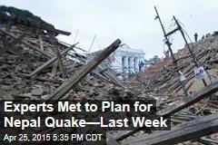 Experts Met to Plan for Nepal Quake—Last Week