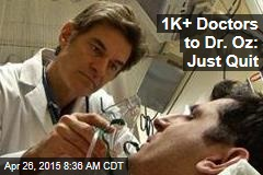 1K+ Doctors to Dr. Oz: Just Quit