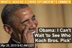 Obama: I Can't Wait 'to See Who Koch Bros. Pick'