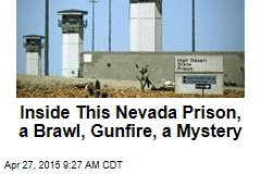 Inside This Nevada Prison, a Brawl, Gunfire, a Mystery