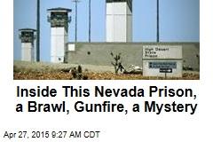 Inside This Nevada Prison, a Brawl, Gunfire, a Mystery