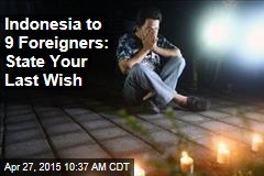 Indonesia to 9 Foreigners: State Your Last Wish