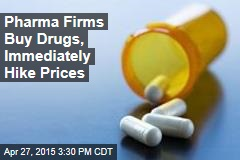 Pharma Firms Buy Drugs, Immediately Hike Prices