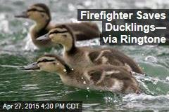 Firefighter Saves Ducklings— via Ringtone