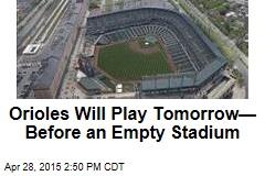Orioles Will Play Tomorrow—Before Empty Stadium