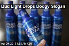 Bud Light Drops Dodgy Slogan