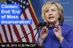 Clinton: End 'Era of Mass Incarceration'