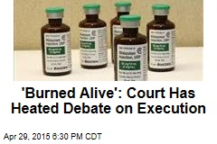 'Burned Alive': Court Has Heated Debate on Execution