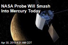 NASA Probe Will Smash Into Mercury Today