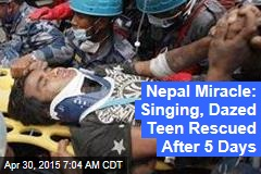 Nepal Miracle: Singing, Dazed Teen Rescued After 5 Days