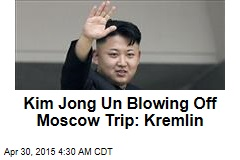 Kim Jong Un Blowing Off Moscow Trip: Kremlin