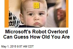 Microsoft's Robot Overlord Can Guess How Old You Are