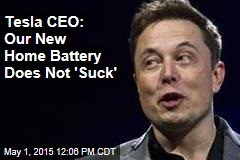 Tesla CEO: Our New Home Battery Does Not 'Suck'