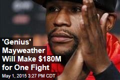 'Genius' Mayweather Will Make $180M for One Fight
