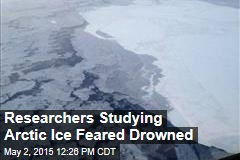 Researchers Studying Arctic Ice Feared Drowned