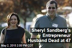 Sheryl Sandberg's Entrepreneur Husband Dead at 47
