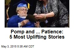 Pomp and ... Patience: 5 Most Uplifting Stories