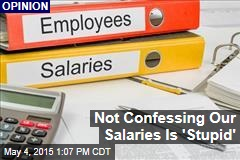 Not Confessing Our Salaries Is 'Stupid'