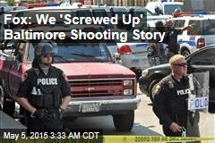 Fox: We 'Screwed Up' Baltimore Shooting Story