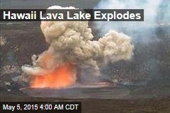 Hawaii Lava Lake Explodes