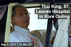 Thai King, 87, Leaves Hospital in Rare Outing