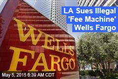 LA Sues Illegal 'Fee Machine' Wells Fargo