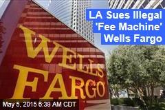 LA Sues Illegal 'Fee Machine' Wells Fargo