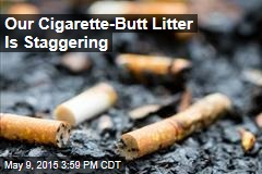 Our Cigarette-Butt Litter Is Staggering