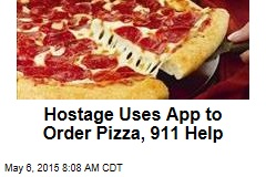 Hostage Uses App to Order Pizza, 911 Help
