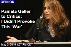 Pamela Geller to Critics: I Didn't Provoke This 'War'