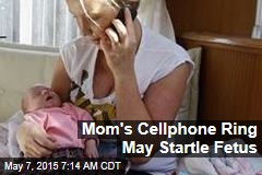 Mom's Cellphone Ring May Startle Fetus