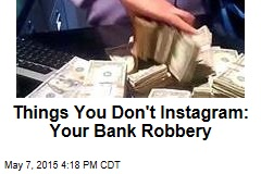 Things You Don't Instagram: Your Bank Robbery
