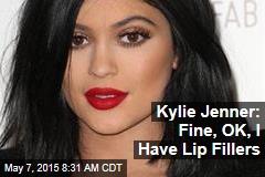 Kylie Jenner: Fine, OK, I Have Lip Fillers