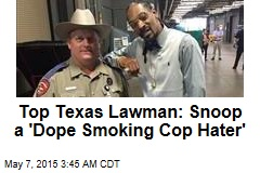 Top Texas Lawman: Snoop Is a 'Dope Smoking Cop Hater'