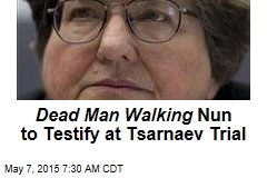 Dead Man Walking Nun to Testify at Tsarnaev Trial