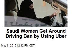 Saudi Women Get Around Driving Ban by Using Uber