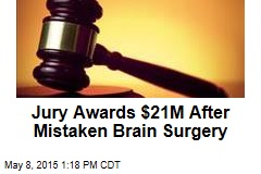 Jury Awards $21M After Mistaken Brain Surgery
