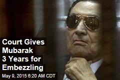 Court Gives Mubarak 3 Years for Embezzling