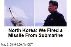 North Korea: We Fired a Missile From Submarine