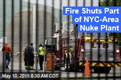 Fire Shuts Part of NYC-Area Nuke Plant