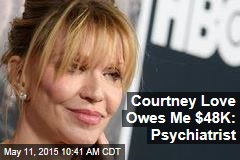 Courtney Love Owes Me $48K: Psychiatrist