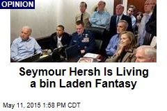 Seymour Hersh Is Living a bin Laden Fantasy