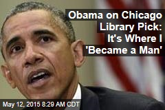 Obama on Chicago Library Pick: It's Where I 'Became a Man'
